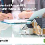 Tips Membeli Rumah KPR Agar Tidak Tertipu Oleh Developer